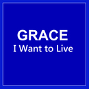 I Want to Live/Grace