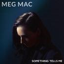 Something Tells Me/Meg Mac