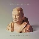 Ways Over Water/Fritz Kalkbrenner