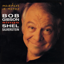 Makin' A Mess: Bob Gibson Sings Shel Silverstein/Bob Gibson