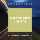 Northern Lights (Japanese Wallpaper Remix)/Death Cab for Cutie