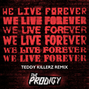 We Live Forever (Teddy Killerz Remix)/The Prodigy