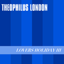 Lovers Holiday III/Theophilus London
