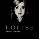 All That Matters/Louise