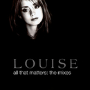 All That Matters: The Mixes/Louise