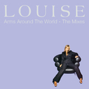 Arms Around The World: The Mixes/Louise