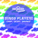Chop / Blur / Bounce/Bingo Players