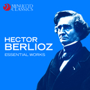 Hector Berlioz: Essential Works/Various Artists