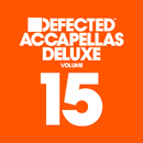 Defected Accapellas Deluxe, Vol. 15/Various Artists