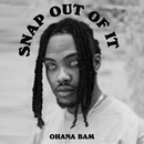 Snap Out Of It/Ohana Bam