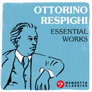 Ottorino Respighi: Essential Works/Various Artists