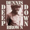 Deep Down/Dennis Brown