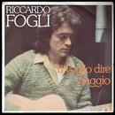 Ti voglio dire/Riccardo Fogli