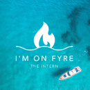 I'm On FYRE/The Intern