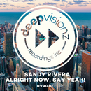 Alright Now, Say Yeah!/Sandy Rivera