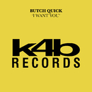 I Want You/Butch Quick