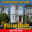 Everywhere You Look (The Fuller House Theme)/Carly Rae Jepsen
