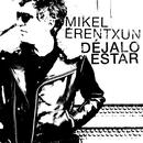 Déjalo estar/Mikel Erentxun