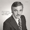 I Thought You Were Dead/Morrissey