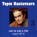 3 Laulu on iloni ja työni - levytyksiä 1959-1964/Tapio Rautavaara