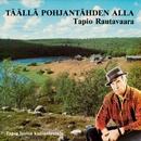 Täällä pohjantähden alla/Tapio Rautavaara