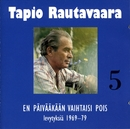 5 En päivääkään vaihtaisi pois - levytyksiä 1969-1979/Tapio Rautavaara