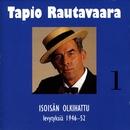 1 Isoisän olkihattu - levytyksiä 1946-1952/Tapio Rautavaara