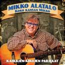 Koko kansan Mikko - Kaikkien aikojen parhaat/Mikko Alatalo