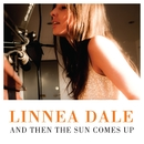 And then the sun comes up/Linnea Dale