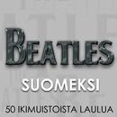 Beatles Suomeksi - 50 ikimuistoista laulua/Various Artists