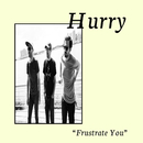 Frustrate You/Hurry