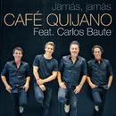 Jamás, jamás (feat. Carlos Baute)/Cafe Quijano