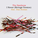 I Never (feat. Dan Sultan) [Strings Version]/The Bamboos