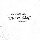 I Don't Care (Acoustic)/Ed Sheeran