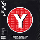 Don't Wait 'Til Tomorrow/YONAKA