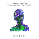 Been A Long Time (The Remixes)/Daddy's Groove