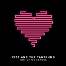 Out of My League/Fitz & The Tantrums