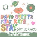 Stay (Don't Go Away) [feat. Raye] (The FaNaTiX Remix)/David Guetta