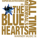 THE BLUE HEARTS 30th ANNIVERSARY ALL TIME MEMORIALS ~SUPER SELECTED SONGS~ WARNER MUSIC盤/THE BLUE HEARTS