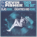 Check This Out (The Eighties Kid & DJQ Remixes)/Cevin Fisher