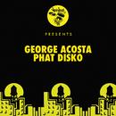 Phat Disko/George Acosta