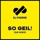 So Geil! (Die 90er)/DJ Pierre