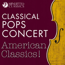 Classical Pops Concert: American Classics!/Various Artists