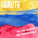 Yo me quedo en Venezuela (Versión 2019)/Carlos Baute