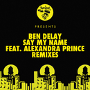 Say My Name (feat. Alexandra Prince) [Remixes]/Ben Delay