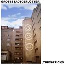 Trips & Ticks/Grossstadtgeflüster