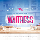 What's Not Inside: The Lost Songs from Waitress (Outtakes and Demos Recorded for the Broadway Musical)/Sara Bareilles