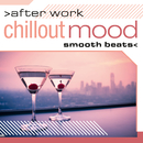 After Work Chillout Mood: Smooth Beats/Various Artists