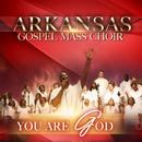 You Are God/Arkansas Gospel Mass Choir