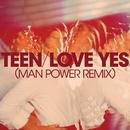 Love Yes (Man Power Remix)/TEEN